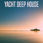 Yacht Deep House by Various Artists
