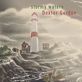 Stormy Waters von Dexter Gordon