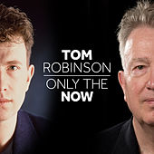 Only The Now de Tom Robinson