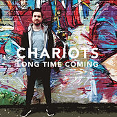 Long Time Coming by Chariots