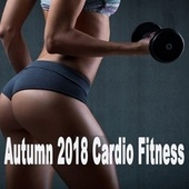 Autumn Cardio Fitness 2018 (The Best Music for Aerobics, Pumpin' Cardio Power, Plyo, Exercise, Steps, Barré, Curves, Sculpting, Abs, Butt, Lean, Twerk, Slim Down Fitness Workout) von Various Artists