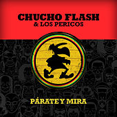 Párate y Mira by Chucho Flash
