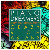 Piano Dreamers Play the Songs from Crazy Rich Asians de Piano Dreamers