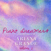 Piano Dreamers Play the Music of Ariana Grande, Vol. 2 by Piano Dreamers