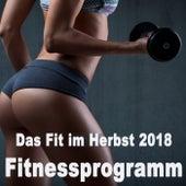 Das Fit im Herbst 2018 Fitnessprogramm - Musik Zum Trainieren von Various Artists