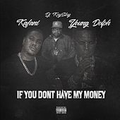 If You Don't Have My Money (feat. DJ Kay Slay & Young Dolph) von Kafani