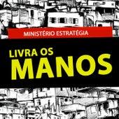 Livra os Manos by Ministério Estratégia