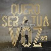Quero Ser a Tua Voz by Alex Cruz