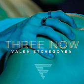 Three Now by Valen Etchegoyen