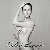 Naked Lounge – Sexy & Smooth Jazz Lounge Easy Listening Music di Lounge