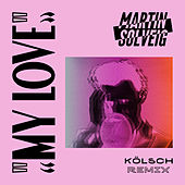 My Love (Kölsch Remix) by Martin Solveig