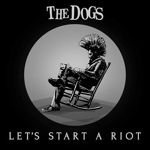 Let´s Start A Riot by The Dogs