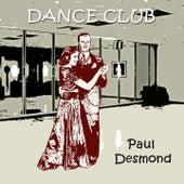 Dance Club by Paul Desmond
