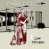 Dance Club by Lee Morgan