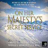James Bond - On Her Majesty's Secret Service - We Have All The Time In The World by Geek Music