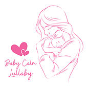 Baby Calm Lullaby by Sleep Sound Library