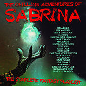 The Chilling Adventures of Sabrina - The Complete Fantasy Playlist by Various Artists