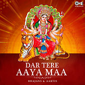Dar Tere Aaya Maa: Bhajans & Aartis by Various Artists
