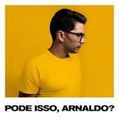 Pode Isso, Arnaldo? by Paulo César Baruk