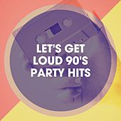 Let's Get Loud 90's Party Hits by The 90's Generation