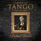 Lo Mejor del Tango Argentino, Anibal Troilo by Anibal Troilo
