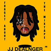 Forget About the MixTape by JJ Dealnger