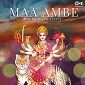 Maa Ambe: Mantras & Aartis by Various Artists