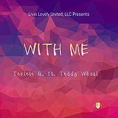 With Me by Teniele G.