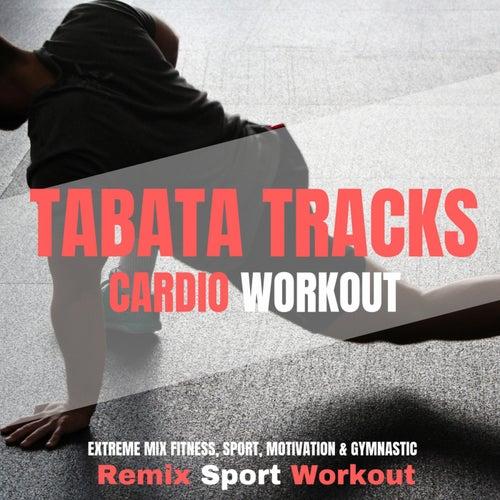 Tabata Tracks Cardio Workout (Extreme Mix Fitness, Sport, Motivation & Gymnastic) by Remix Sport Workout
