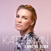 Bring Me Down by Kate Ryan