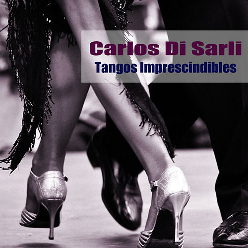 Tangos Imprescindibles by Carlos DiSarli