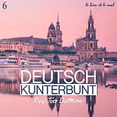Deutsch Kunterbunt, Vol. 6 - Deep, Tech, Electronic von Various Artists