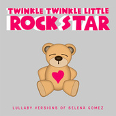 Lullaby Versions of Selena Gomez by Twinkle Twinkle Little Rock Star
