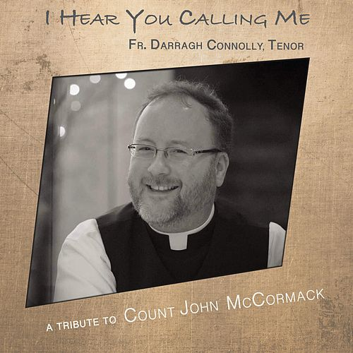 I Hear You Calling Me by Fr. Darragh Connolly