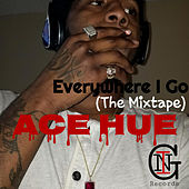 Everywhere I Go (The Mixtape) by Ace Hue