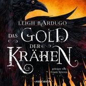 Das Gold der Krähen - Glory or Grave 2 (Ungekürzt) von Leigh Bardugo