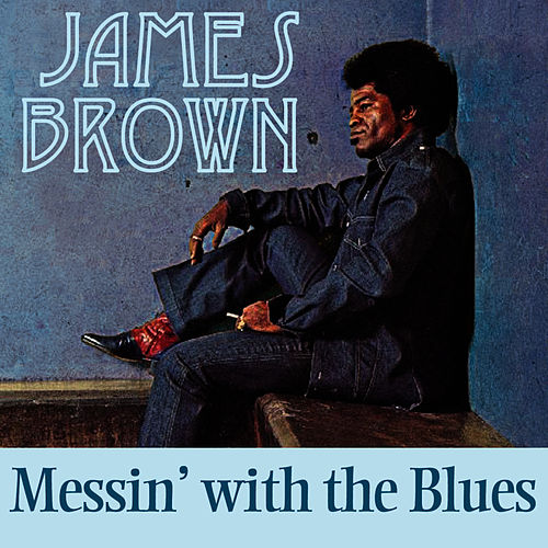 Messing With The Blues by James Brown