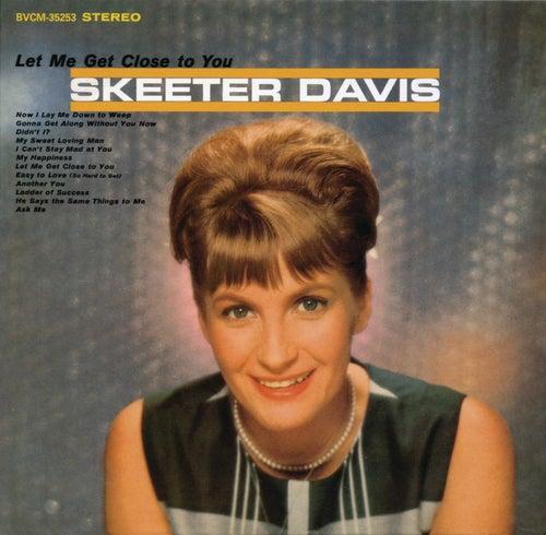 Let Me Get Close To You (With Bonus Tracks) by Skeeter Davis