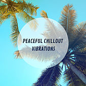 Peaceful Chillout Vibrations von Chill Out
