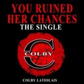 You Ruined Her Chances de Colby Latiolais