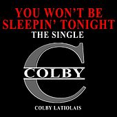 You Won't Be Sleepin' Tonight de Colby Latiolais