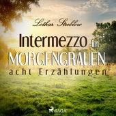 Intermezzo im Morgengrauen - Acht Erzählungen (Ungekürzt) von Lothar Streblow