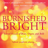 Burnished Bright - Sacred Sounds of Brass, Organ and Bells by Gabriel V Brass Quintet