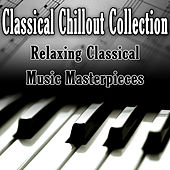 Classical Chillout Collection - Relaxing Classical Music Masterpieces de Various Artists