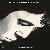 Music for Grown Ups, Vol. 1 by Charlie White