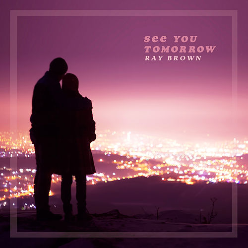 See You Tomorrow by Ray Brown