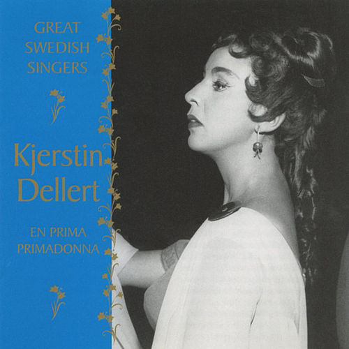 Great Swedish Singers: Kjerstin Dellert - A Prima Primadonna by Kjerstin Dellert
