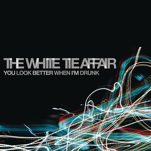You Look Better When I'm Drunk by The White Tie Affair