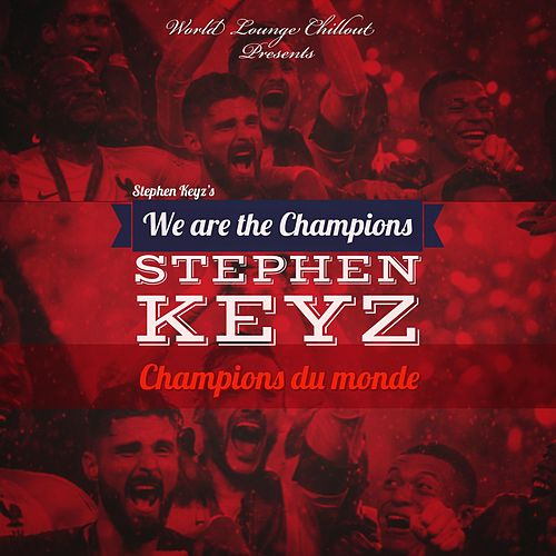 Champions Du Monde (We Are the Champions World Lounge ChilloutTrap) by Stephen Keyz