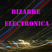 Bizarre Electronica von Various Artists